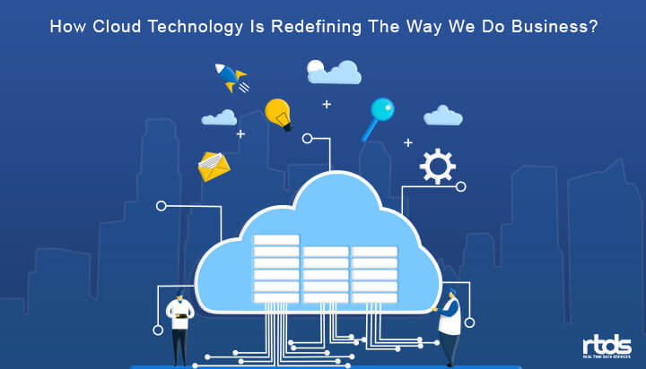 How Cloud Technology is Redefining The Way We Do Business?