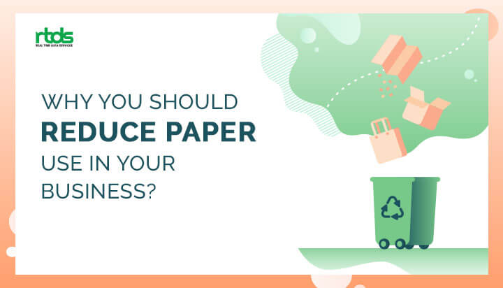 Why You Should Reduce paper Use in Business?
